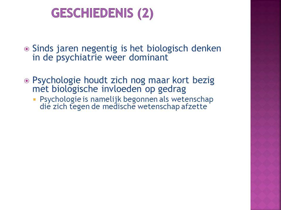 Geschiedenis (2) Sinds jaren negentig is het biologisch denken in de psychiatrie weer dominant.