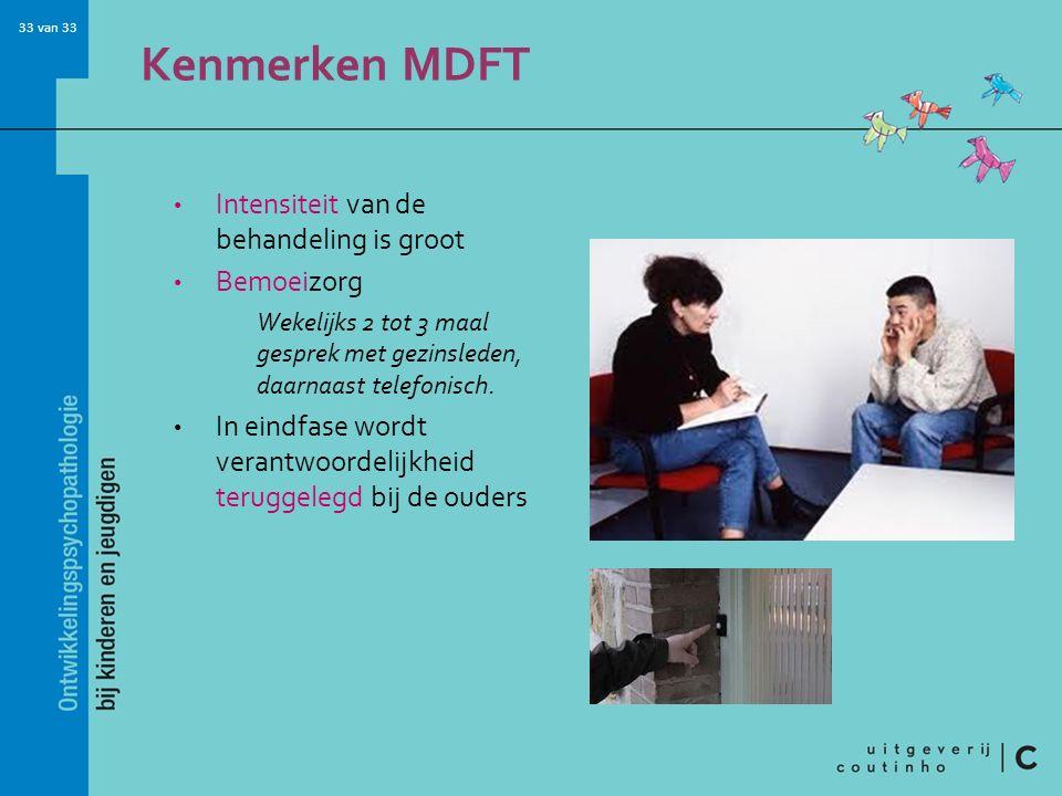 Kenmerken MDFT Intensiteit van de behandeling is groot Bemoeizorg