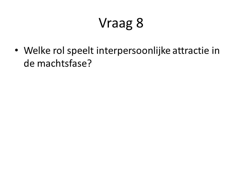 Vraag 8 Welke rol speelt interpersoonlijke attractie in de machtsfase