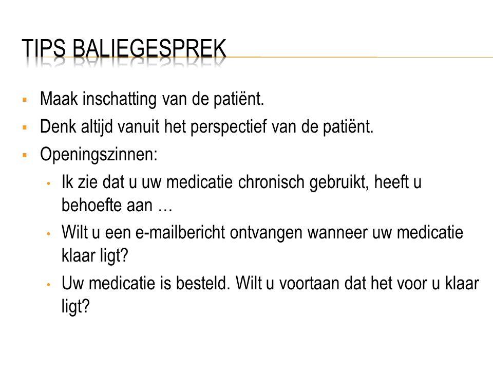 TIPS BALIEGESPREK Maak inschatting van de patiënt.