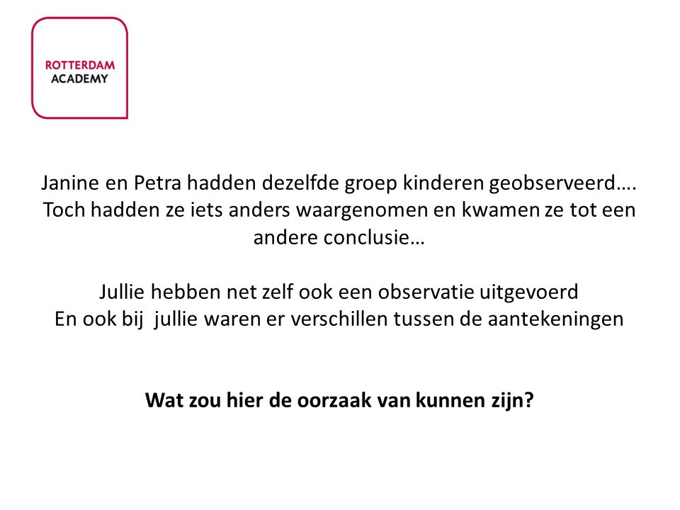 Janine en Petra hadden dezelfde groep kinderen geobserveerd…