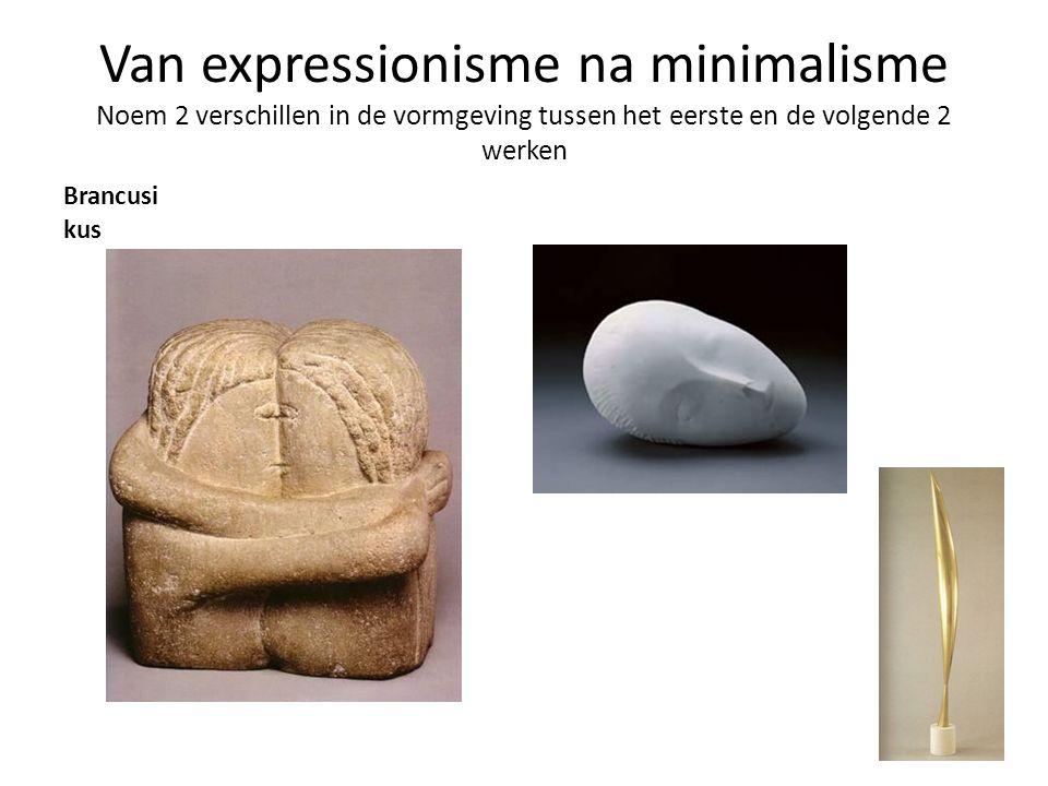 Van expressionisme na minimalisme Noem 2 verschillen in de vormgeving tussen het eerste en de volgende 2 werken