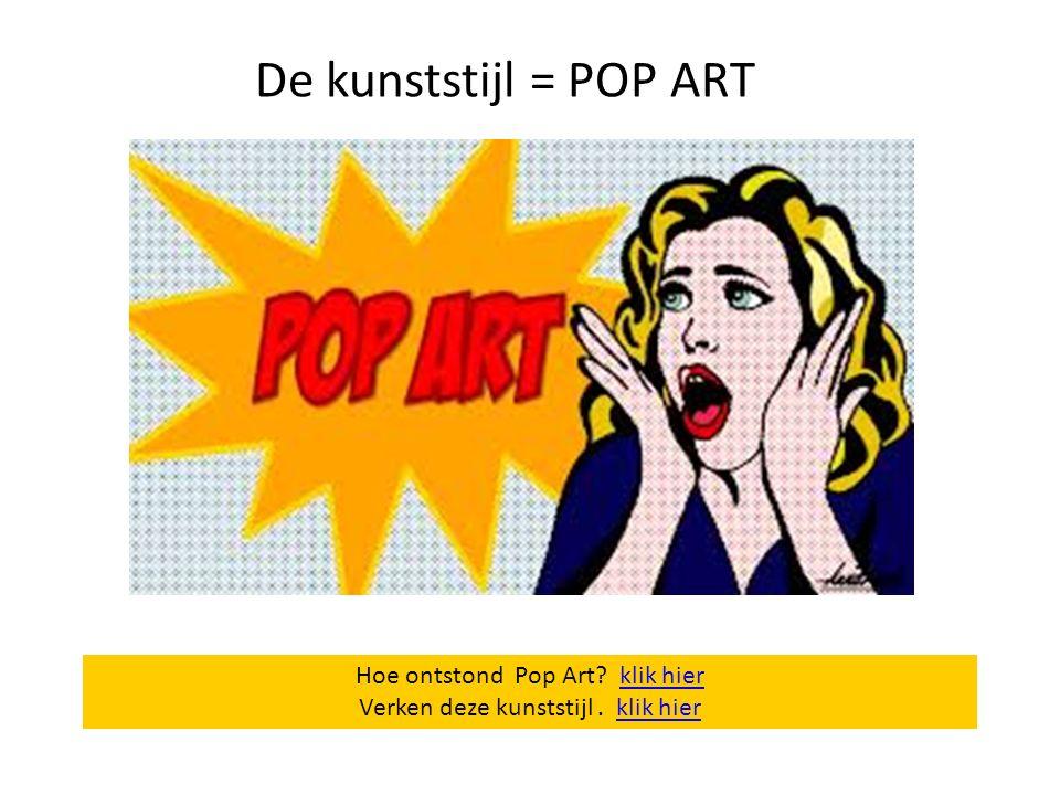 De kunststijl = POP ART Hoe ontstond Pop Art klik hier
