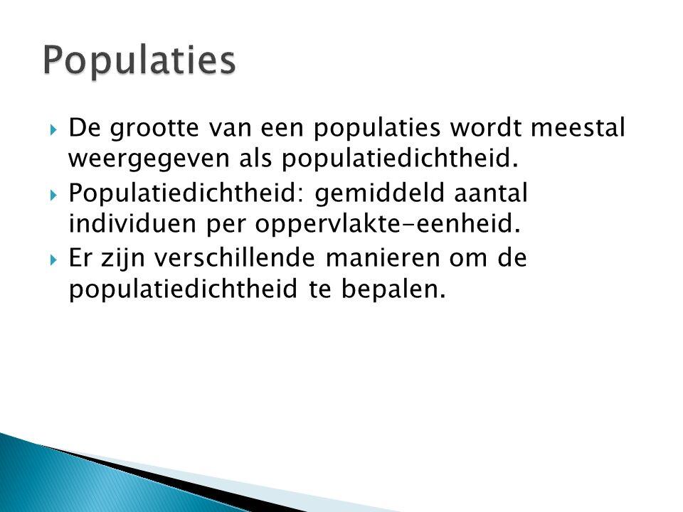 Populaties De grootte van een populaties wordt meestal weergegeven als populatiedichtheid.