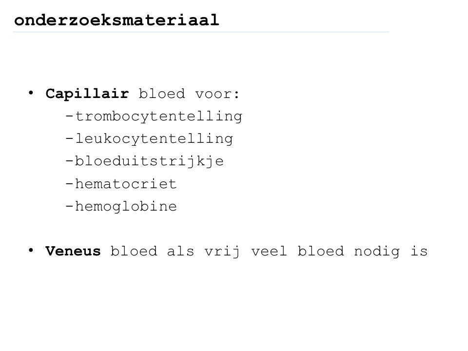onderzoeksmateriaal Capillair bloed voor: - trombocytentelling