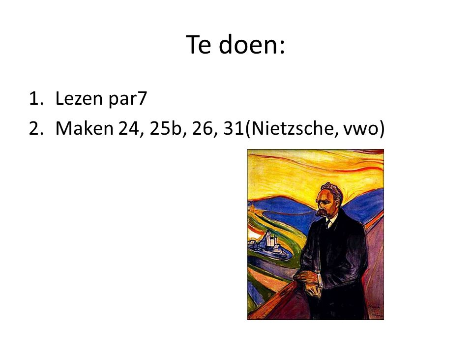 Te doen: Lezen par7 Maken 24, 25b, 26, 31(Nietzsche, vwo)