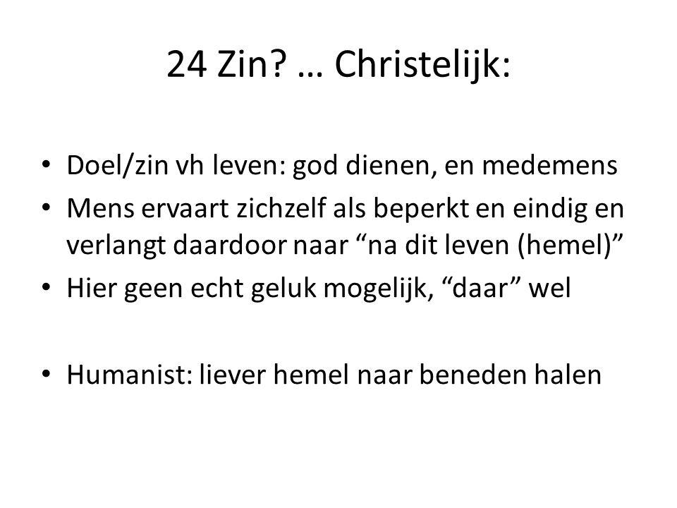 24 Zin … Christelijk: Doel/zin vh leven: god dienen, en medemens