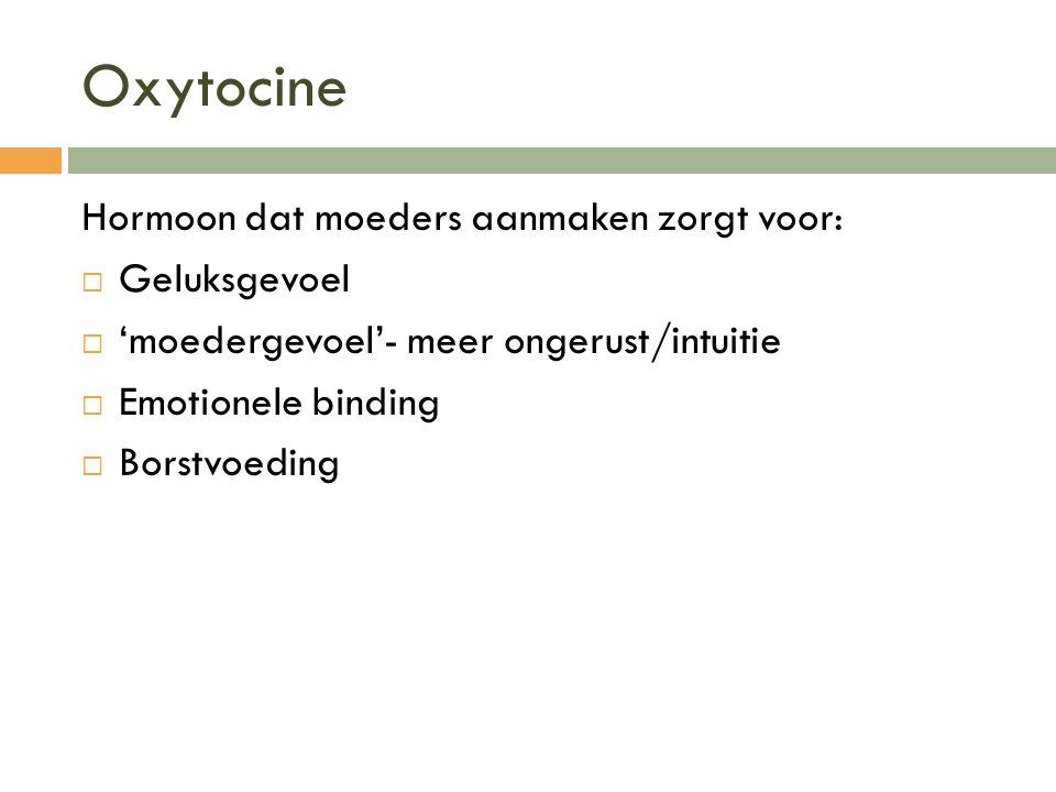 Oxytocine Hormoon dat moeders aanmaken zorgt voor: Geluksgevoel