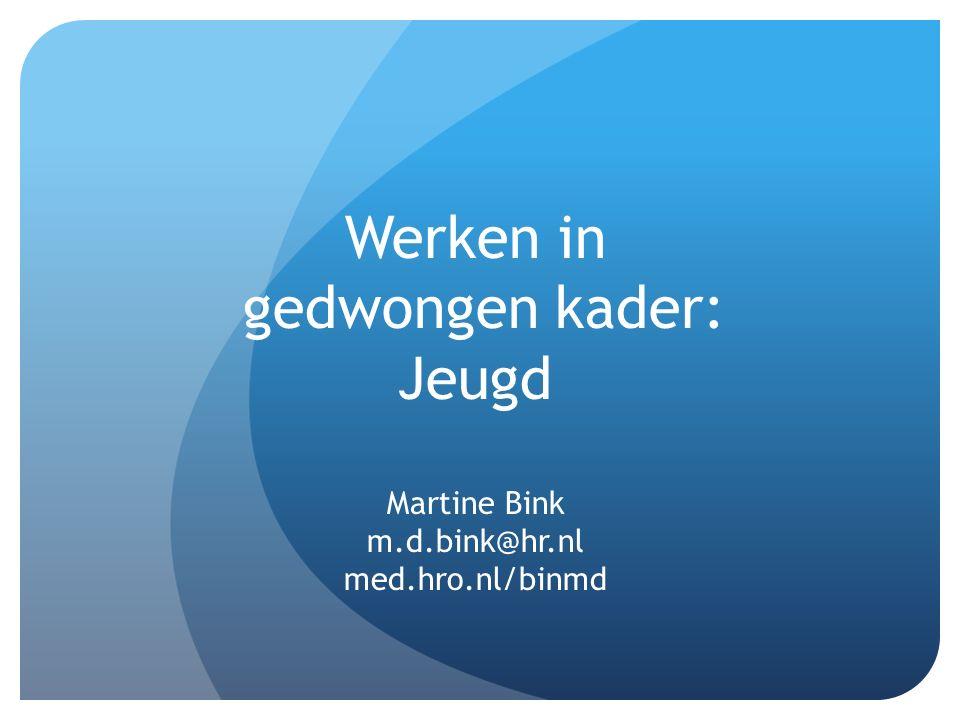 Werken in gedwongen kader: Jeugd Martine Bink m. d. bink@hr. nl med