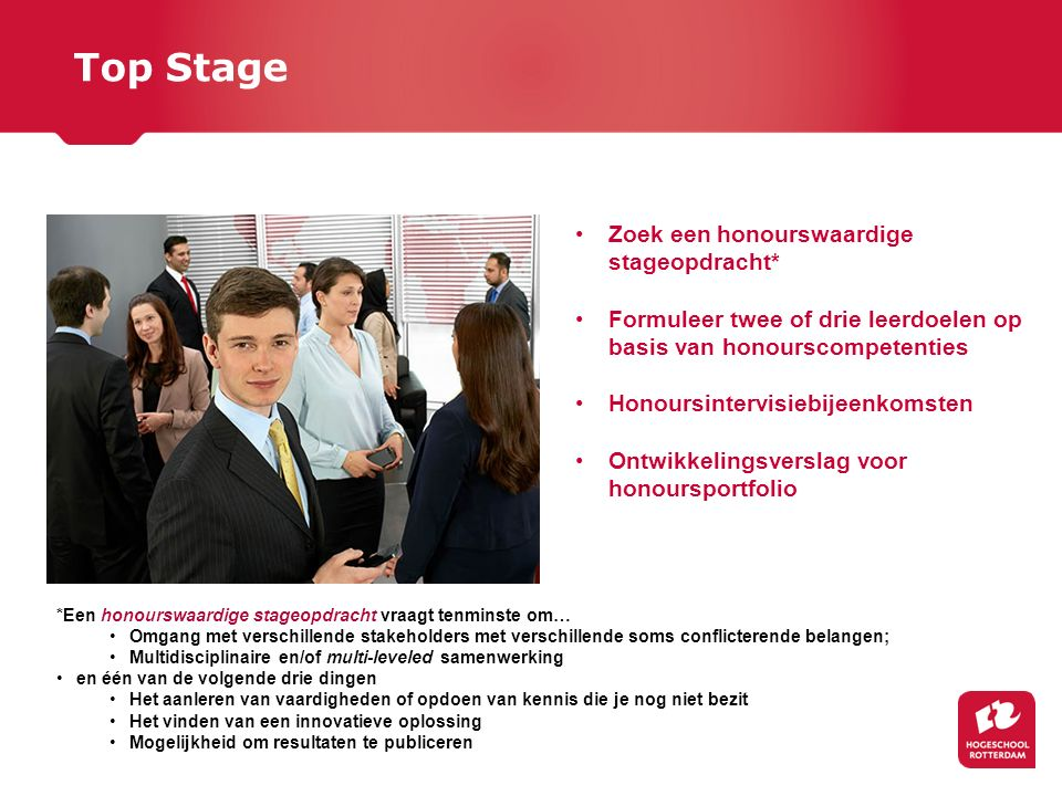 Top Stage Zoek een honourswaardige stageopdracht* Formuleer twee of drie leerdoelen op basis van honourscompetenties.