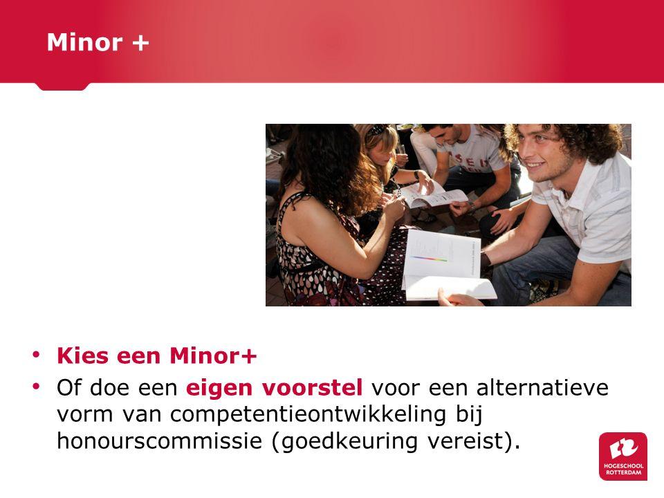 Minor + Kies een Minor+ Of doe een eigen voorstel voor een alternatieve vorm van competentieontwikkeling bij honourscommissie (goedkeuring vereist).