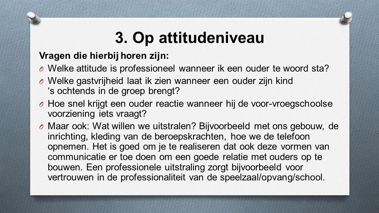 3. Op attitudeniveau Vragen die hierbij horen zijn: