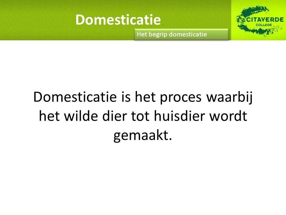 Domesticatie Het begrip domesticatie.