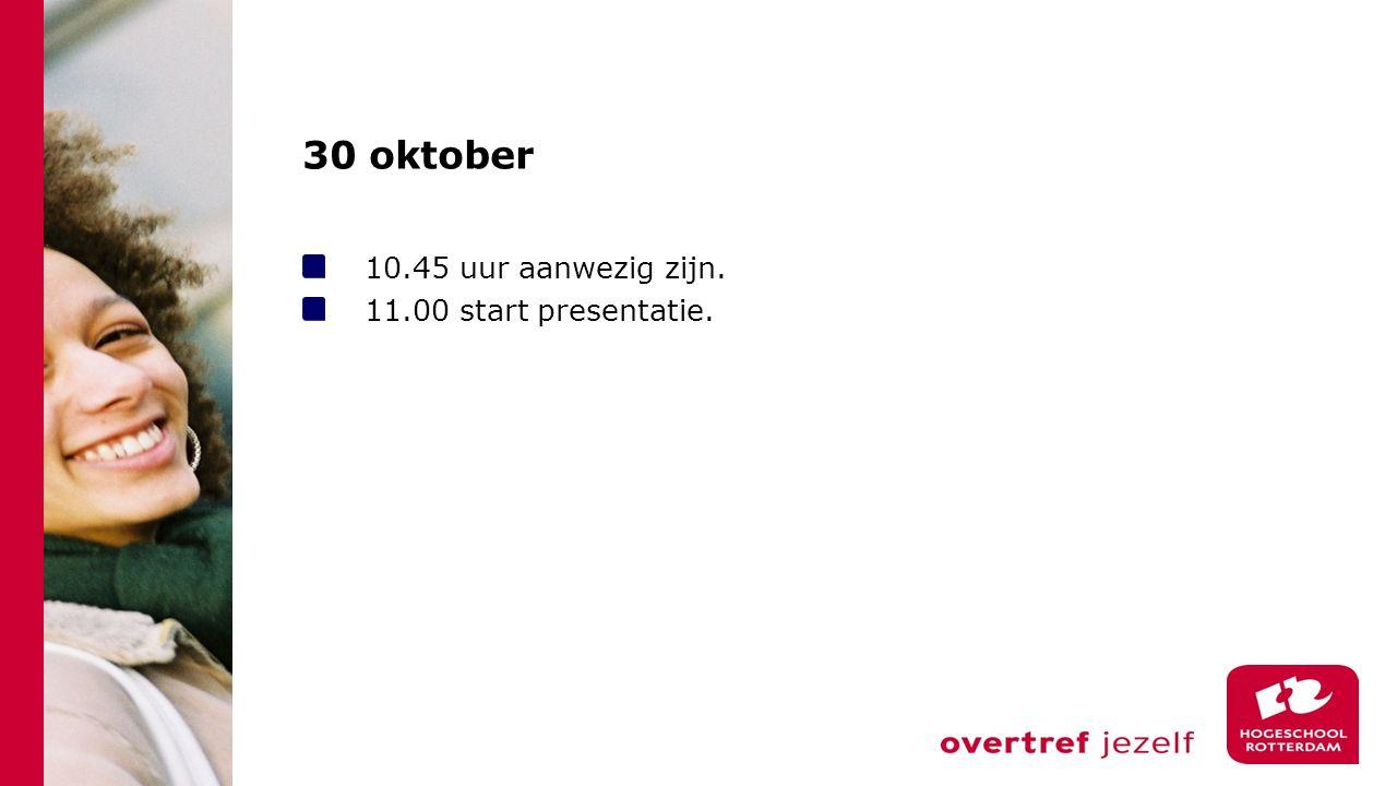 30 oktober 10.45 uur aanwezig zijn. 11.00 start presentatie.