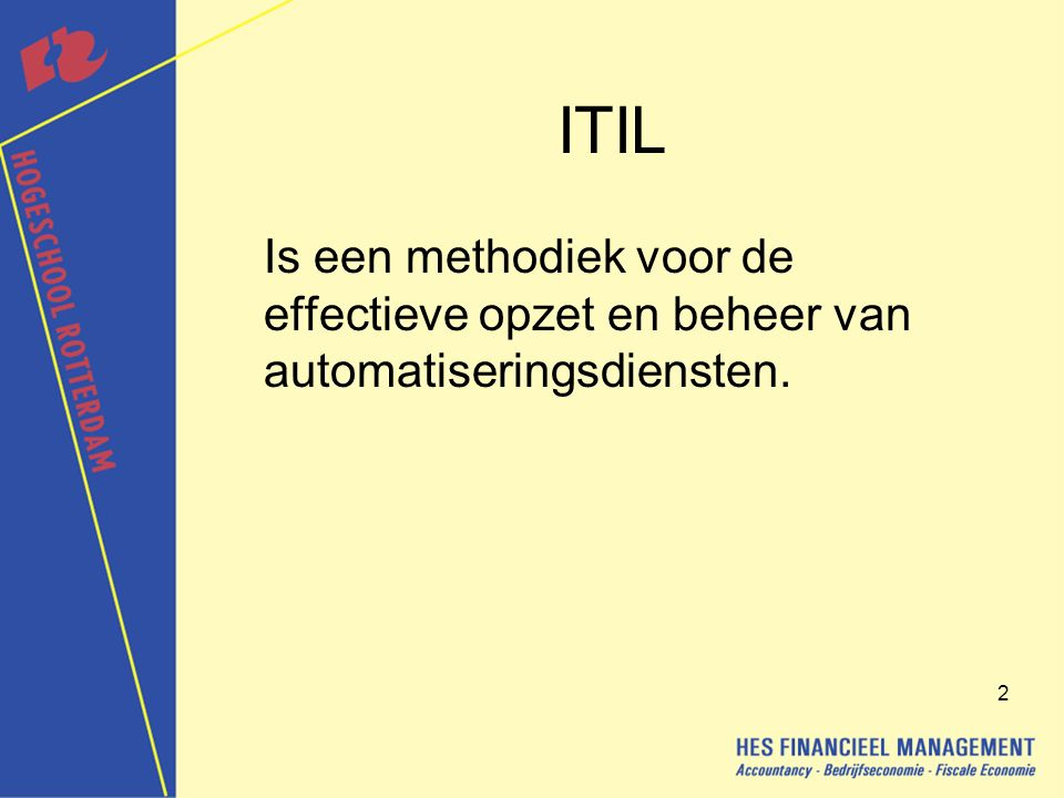 ITIL Is een methodiek voor de effectieve opzet en beheer van automatiseringsdiensten.