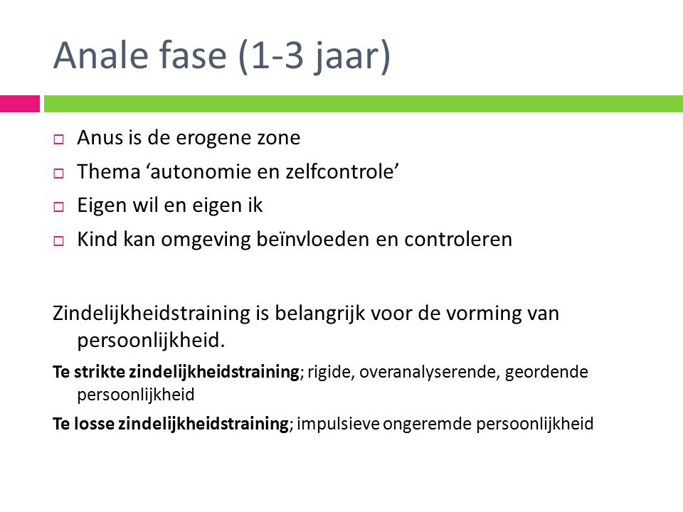 Anale fase (1-3 jaar) Anus is de erogene zone