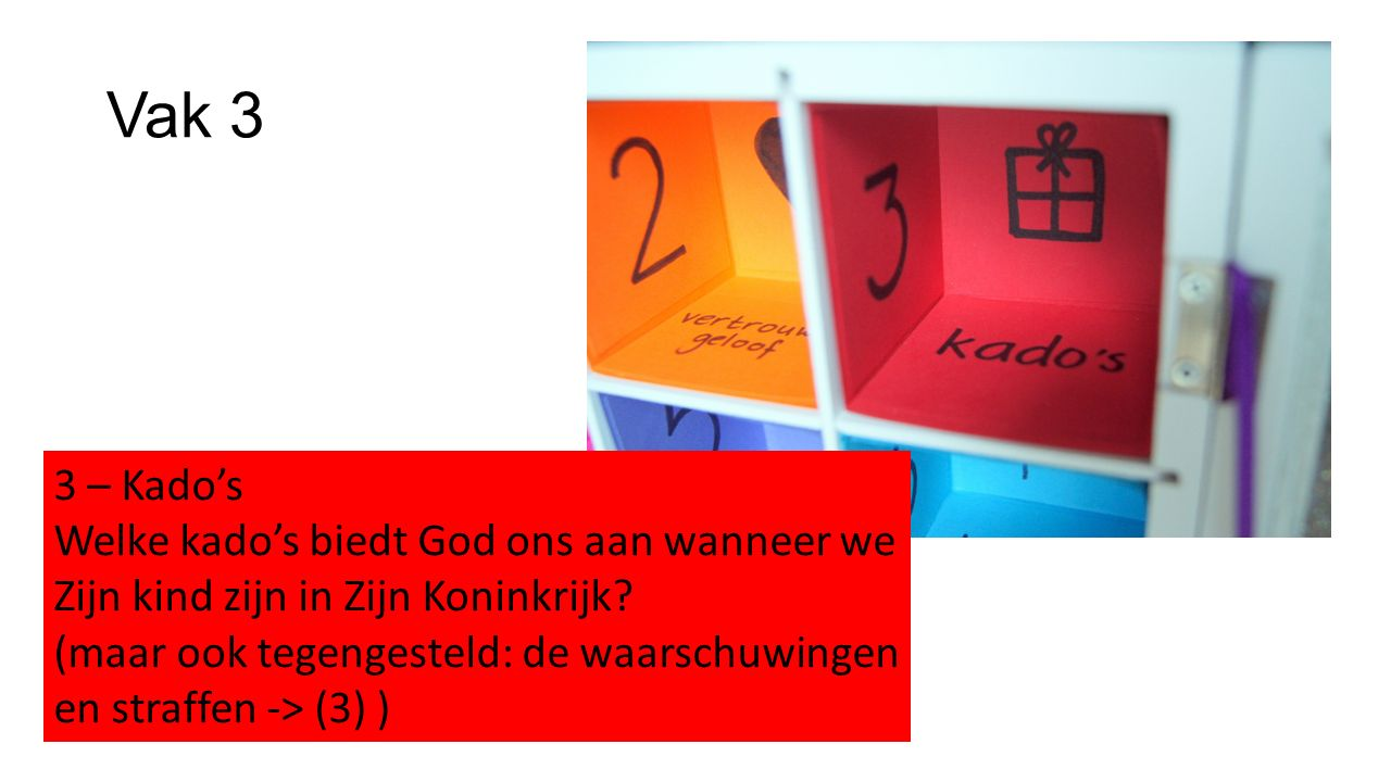 Vak 3 3 – Kado's. Welke kado's biedt God ons aan wanneer we Zijn kind zijn in Zijn Koninkrijk