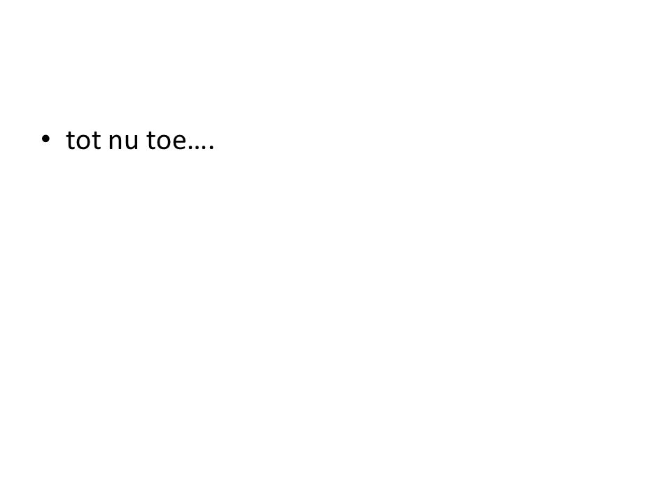 tot nu toe….