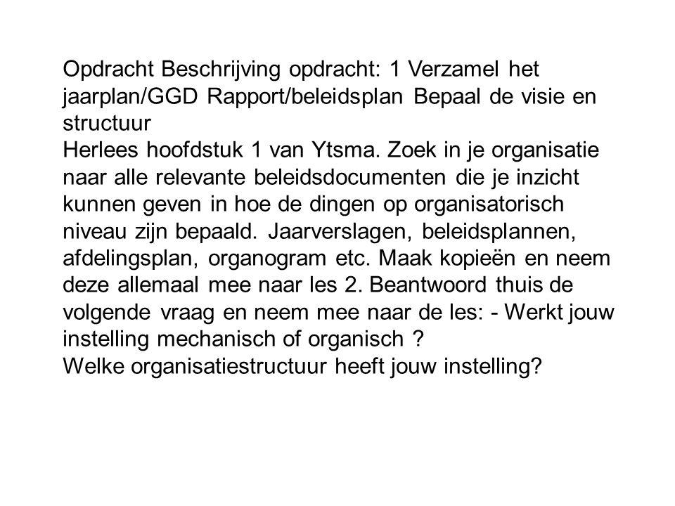 Opdracht Beschrijving opdracht: 1 Verzamel het jaarplan/GGD Rapport/beleidsplan Bepaal de visie en structuur