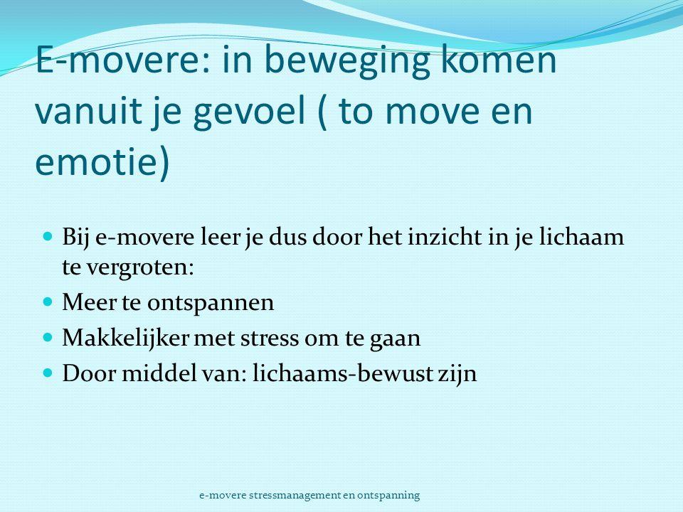 E-movere: in beweging komen vanuit je gevoel ( to move en emotie)