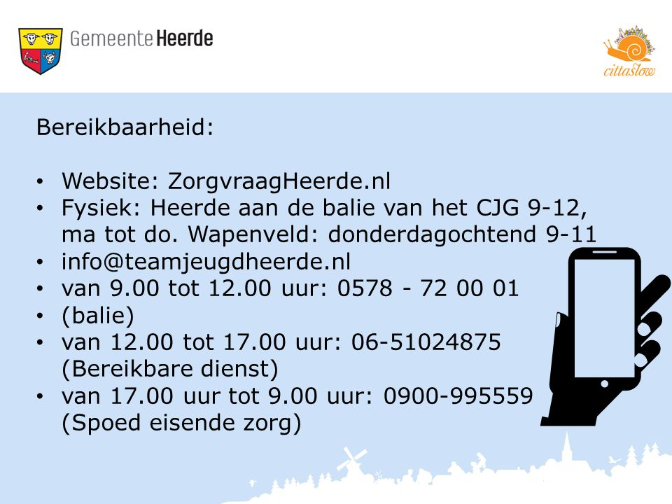 Bereikbaarheid: Website: ZorgvraagHeerde.nl. Fysiek: Heerde aan de balie van het CJG 9-12, ma tot do. Wapenveld: donderdagochtend 9-11.