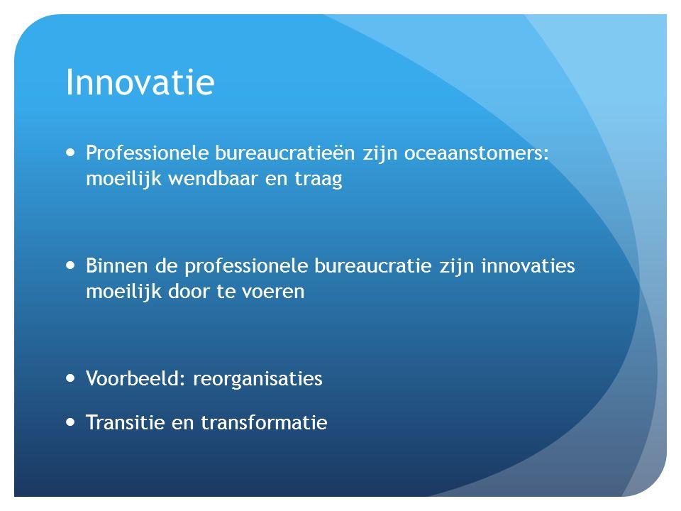 Innovatie Professionele bureaucratieën zijn oceaanstomers: moeilijk wendbaar en traag.