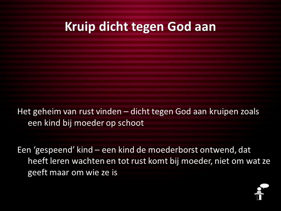 Kruip dicht tegen God aan
