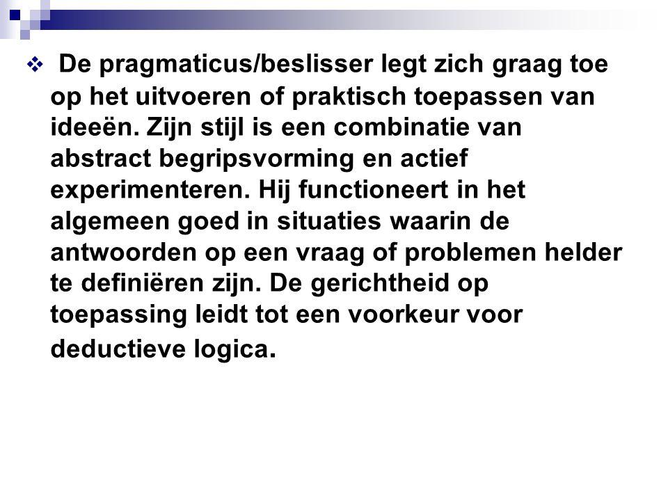 De pragmaticus/beslisser legt zich graag toe op het uitvoeren of praktisch toepassen van ideeën.