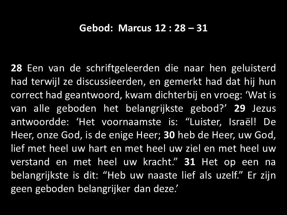 Gebod: Marcus 12 : 28 – 31