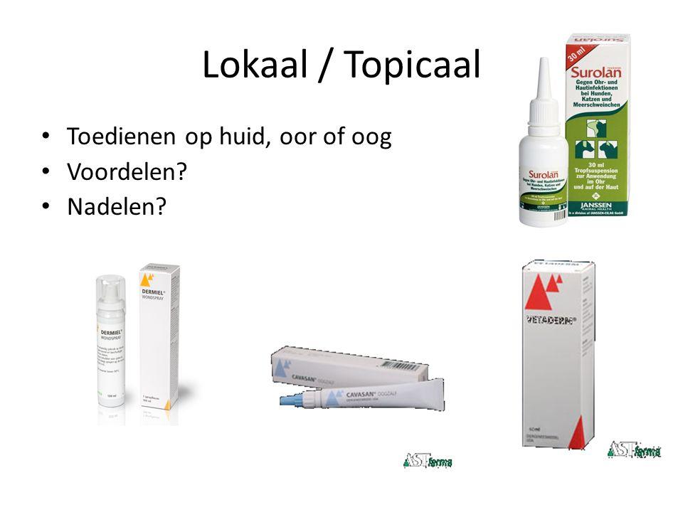 Lokaal / Topicaal Toedienen op huid, oor of oog Voordelen Nadelen