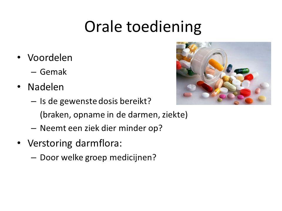 Orale toediening Voordelen Nadelen Verstoring darmflora: Gemak