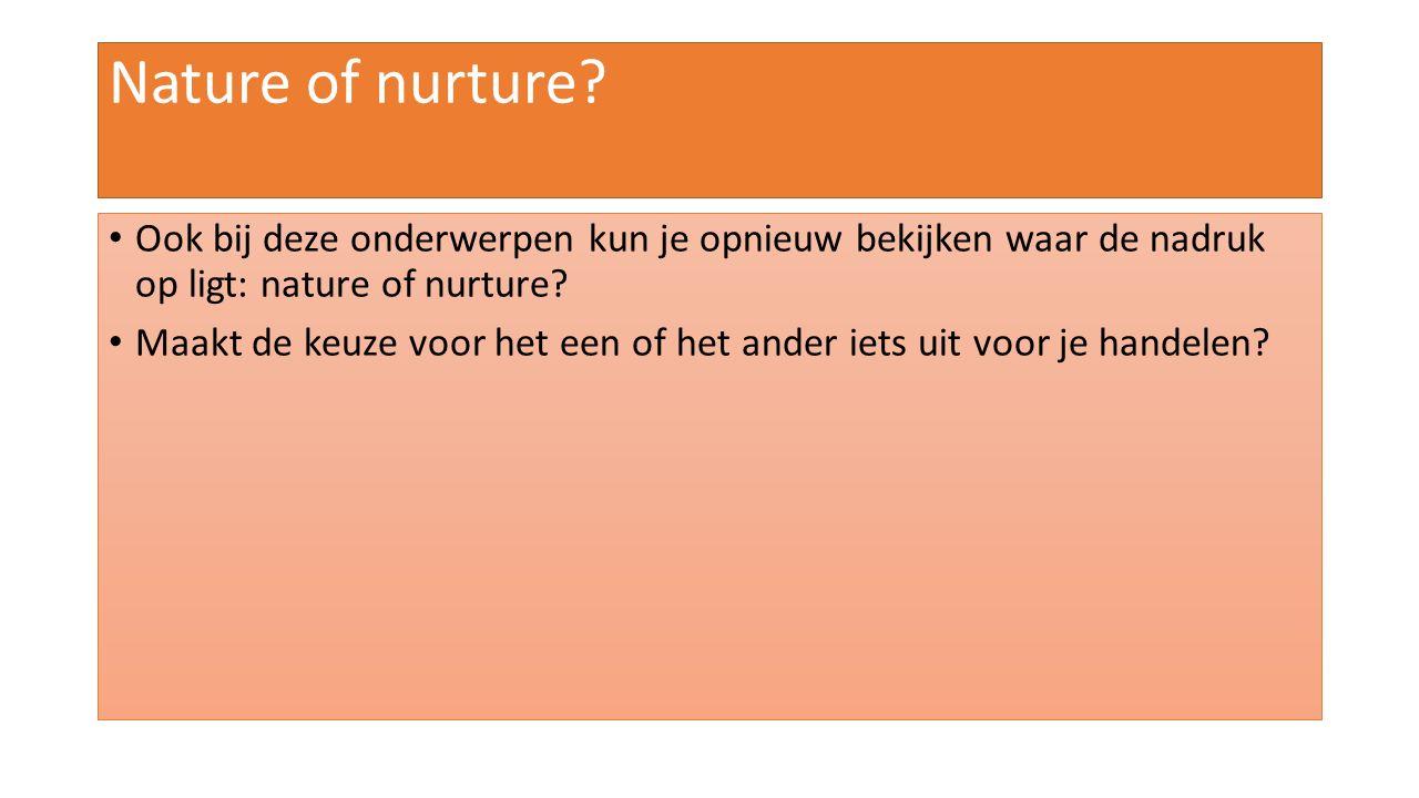 Nature of nurture Ook bij deze onderwerpen kun je opnieuw bekijken waar de nadruk op ligt: nature of nurture