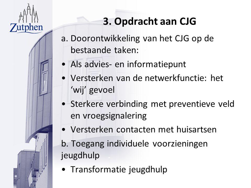 3. Opdracht aan CJG a. Doorontwikkeling van het CJG op de bestaande taken: Als advies- en informatiepunt.