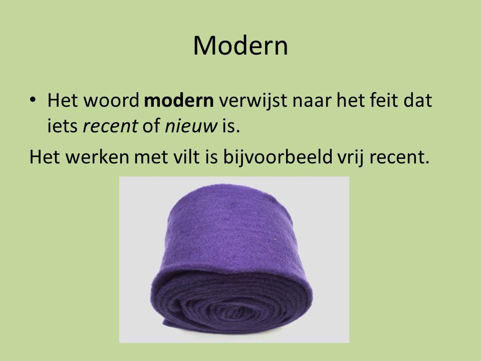 Modern Het woord modern verwijst naar het feit dat iets recent of nieuw is.