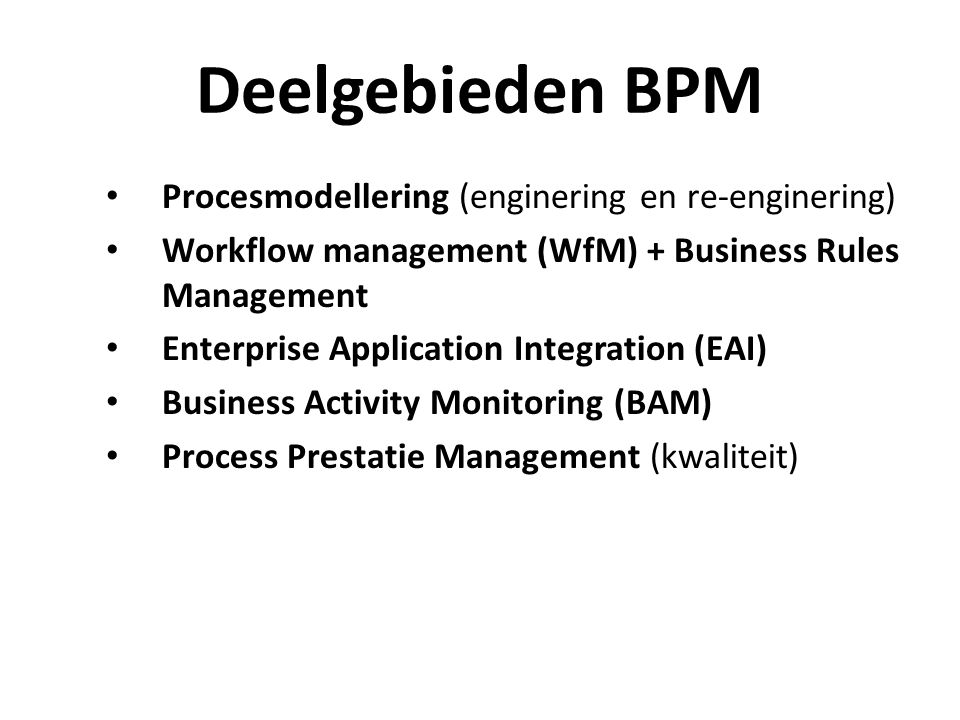 Deelgebieden BPM Procesmodellering (enginering en re-enginering)