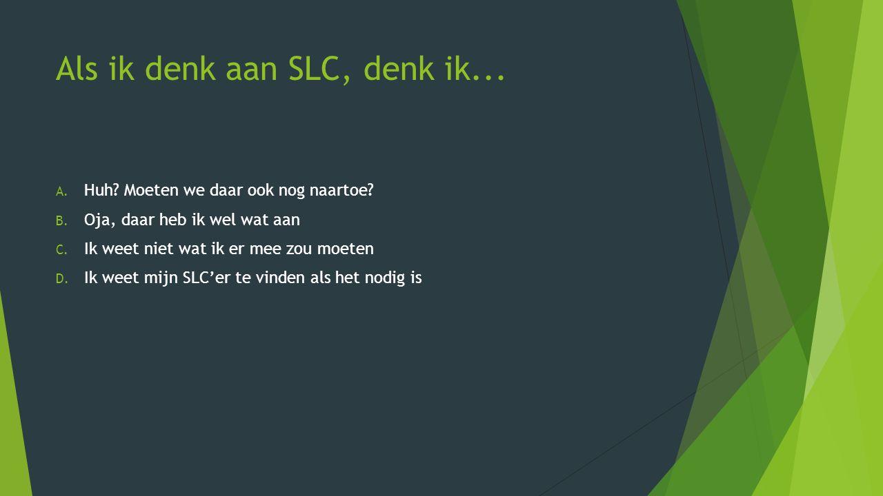 Als ik denk aan SLC, denk ik...