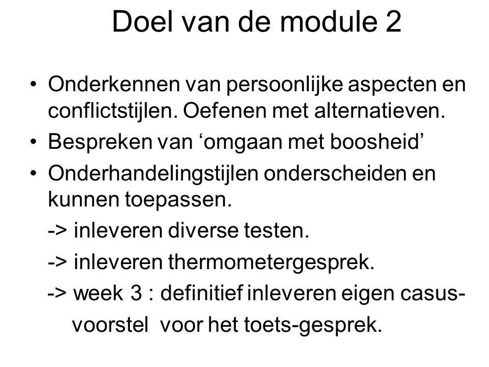 Doel van de module 2 Onderkennen van persoonlijke aspecten en conflictstijlen. Oefenen met alternatieven.