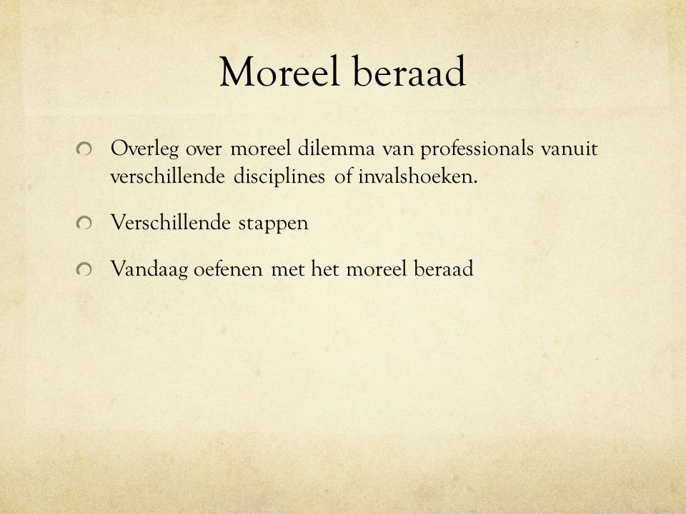 Moreel beraad Overleg over moreel dilemma van professionals vanuit verschillende disciplines of invalshoeken.