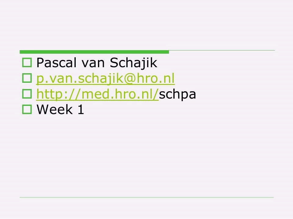 Pascal van Schajik p.van.schajik@hro.nl http://med.hro.nl/schpa Week 1