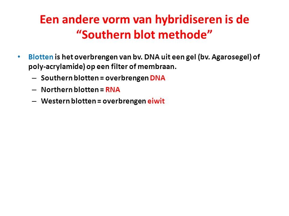 Een andere vorm van hybridiseren is de Southern blot methode