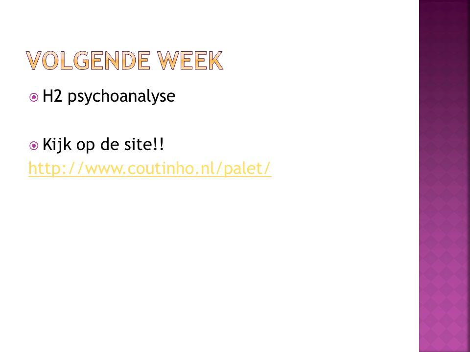 Volgende week H2 psychoanalyse Kijk op de site!!