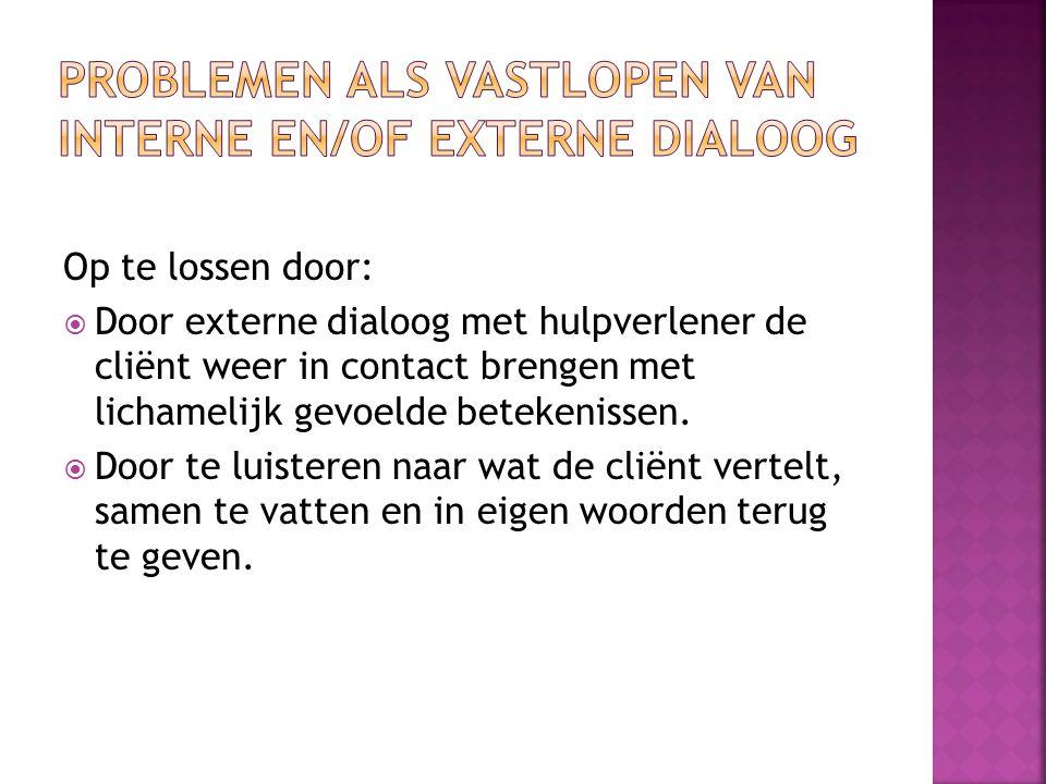 Problemen als vastlopen van interne en/of externe dialoog