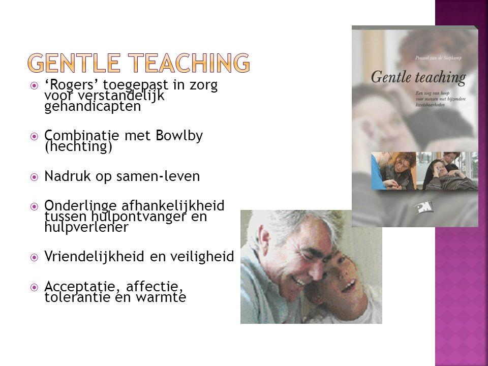 Gentle teaching 'Rogers' toegepast in zorg voor verstandelijk gehandicapten. Combinatie met Bowlby (hechting)