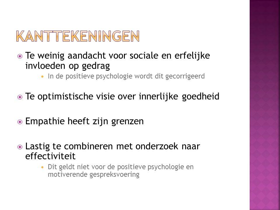 Kanttekeningen Te weinig aandacht voor sociale en erfelijke invloeden op gedrag. In de positieve psychologie wordt dit gecorrigeerd.