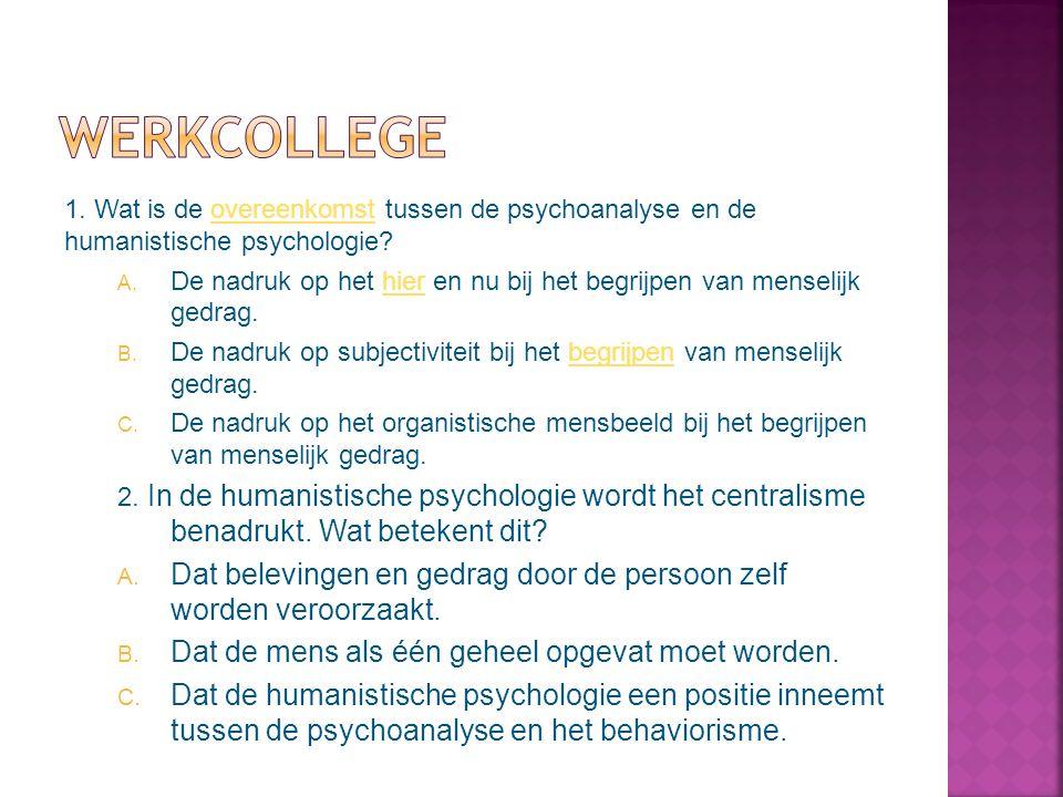 Werkcollege 1. Wat is de overeenkomst tussen de psychoanalyse en de humanistische psychologie