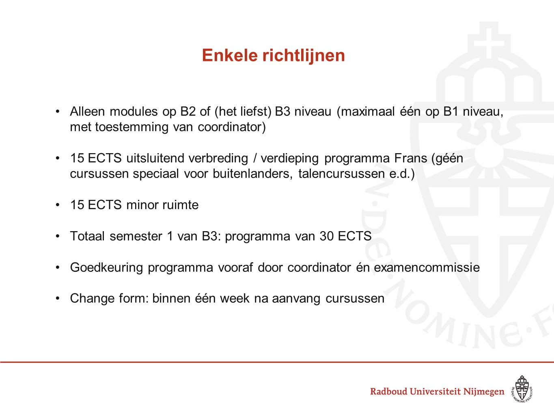 Enkele richtlijnen Alleen modules op B2 of (het liefst) B3 niveau (maximaal één op B1 niveau, met toestemming van coordinator)