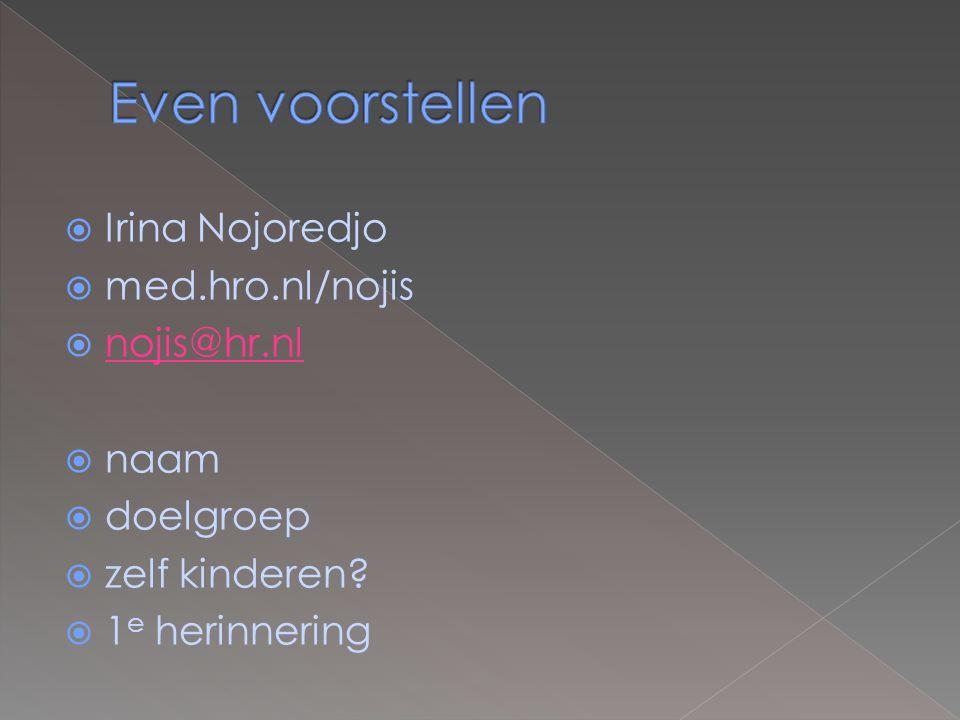 Even voorstellen Irina Nojoredjo med.hro.nl/nojis nojis@hr.nl naam