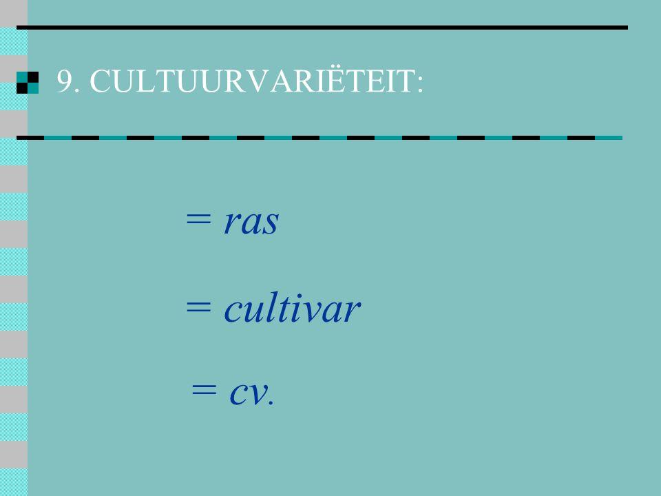 9. CULTUURVARIËTEIT: = ras = cultivar = cv.