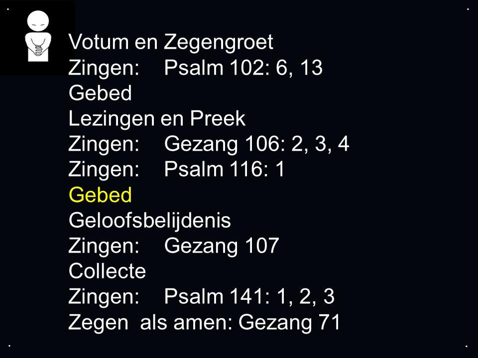 Votum en Zegengroet Zingen: Psalm 102: 6, 13 Gebed Lezingen en Preek
