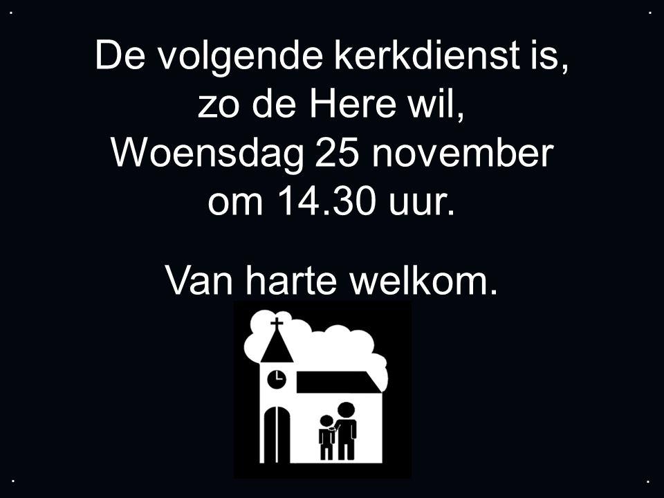 De volgende kerkdienst is, zo de Here wil, Woensdag 25 november